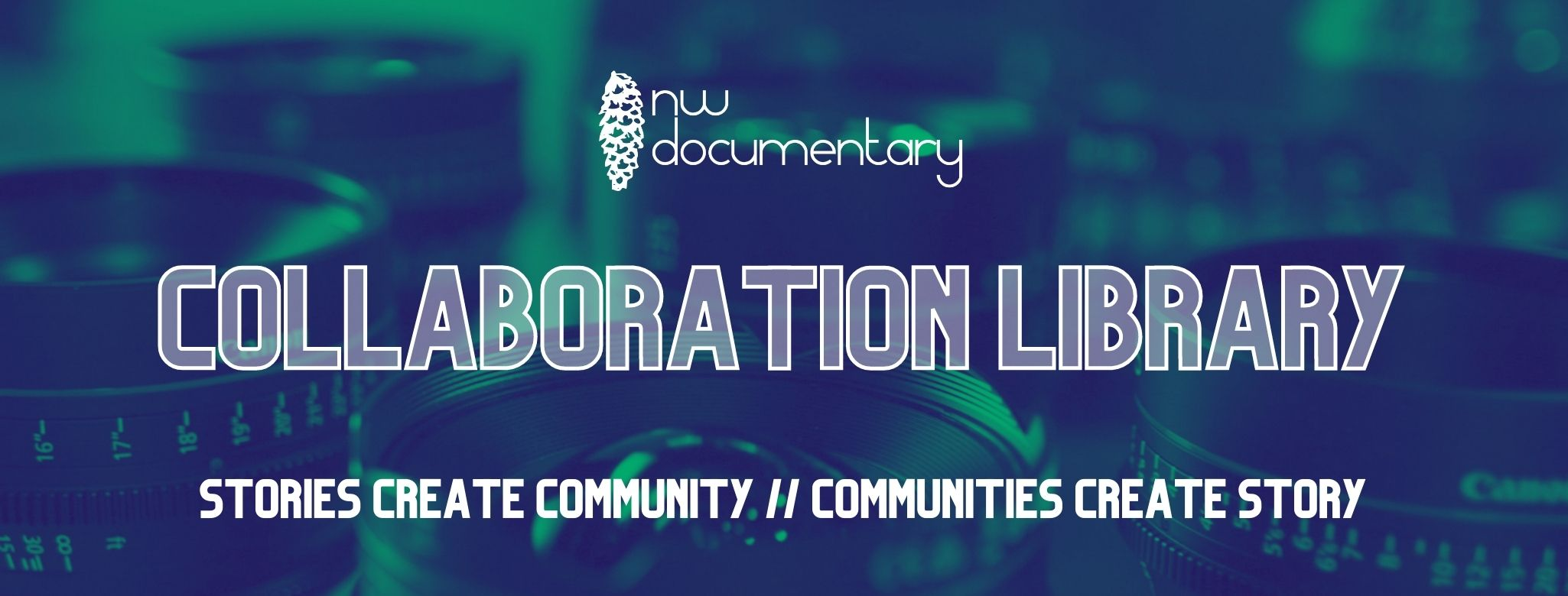 NW Documentary Collaboration Library: Stories Create Community // Communities Create Story